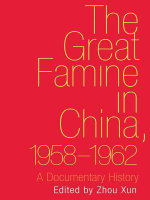 The Great Famine in China, 1958-1962 : A Documentary History