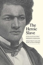 The Heroic Slave : A Cultural and Critical Edition - Frederick Douglass