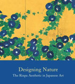 Designing Nature : The Rinpa Aesthetic in Japanese Art - John T. Carpenter