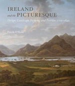 Ireland and the Picturesque : Design, Landscape Painting, and Tourism, 1700-1840 - Finola O'Kane
