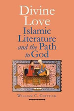 Divine Love : Islamic Literature and the Path to God - William C. Chittick