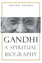 Gandhi : A Spiritual Biography - Arvind Sharma