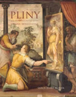Pliny and the Artistic Culture of the Italian Renaissance : The Legacy of the Natural History - Sarah Blake McHam
