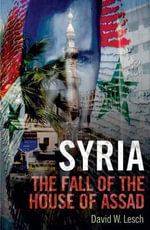 Syria : The Fall of the House of Assad - David W. Lesch