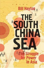 The South China Sea : The Struggle for Power in Asia - Bill Hayton