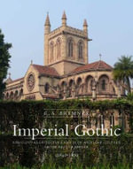 Imperial Gothic : Religious Architecture and High Anglican Culture in the British Empire, 1840-1870 - G. A. Bremner