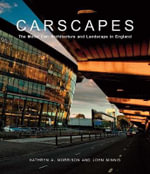 Carscapes : The Motor Car, Architecture, and Landscape in England - Kathryn A. Morrison