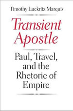 Transient Apostle : Paul, Travel, and the Rhetoric of Empire - Timothy Luckritz Marquis