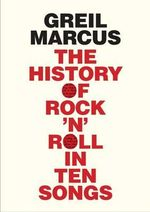 The History of Rock 'n' Roll in Ten Songs - Greil Marcus