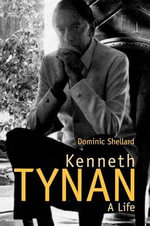 Kenneth Tynan : A Life - Dominic Shellard
