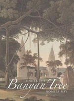 Under the Banyan Tree : Relocating the Picturesque in British India - Romita Ray