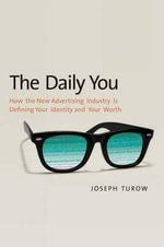 The Daily You : How the New Advertising Industry is Defining Your Identity and Your Worth - Joseph Turow