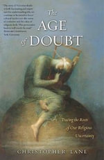 The Age of Doubt : Tracing the Roots of Our Religious Uncertainty - Christopher Lane