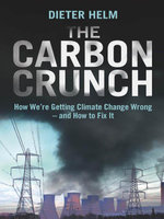 The Carbon Crunch : How We're Getting Climate Change Wrong--and How to Fix It - Dieter Helm