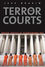 The Terror Courts : America's Experiment with Rough Justice at Guantanamo Bay - Jess Bravin