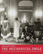 The Mechanical Smile : Modernism and the First Fashion Shows in France and America, 1900-1929 - Caroline Evans