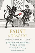 Faust : A Tragedy, Parts One and Two - Johann Wolfgang von Goethe