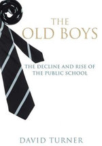 The Old Boys : The Decline and Rise of the Public School - David Turner