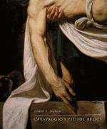 Caravaggio's pitiful relics : Painting History After Iconoclasm - Todd P. Olson
