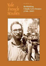Yale French Studies: v. 123 : Rethinking Claude Levi-Strauss: 1908-2009 - Robert Doran