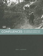 Confluences : An American Expedition to Burma, 1935 - Erin L. Hasinoff