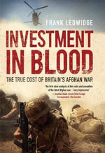 Investment in Blood : The True Cost of Britain's Afghan War - Frank Ledwidge