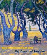 Neo-Impressionism and the Dream of Realities : Painting, Poetry, Music - Cornelia Homburg