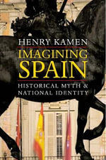 Imagining Spain : Historical Myth and National Identity - Henry Kamen
