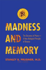 Madness and Memory : The Discovery of Prions - a New Biological Principle of Disease - Stanley B. Prusiner