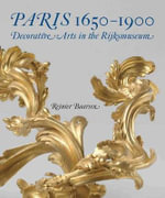 Paris, 1650-1900 : Decorative Arts in the Rijksmuseum - Reinier Baarsen