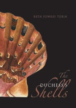 The Duchess's Shells : Natural History Collecting in the Age of Cook's Voyages - Beth Fowkes Tobin