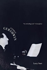 George Gershwin : Yale Broadway Masters - Larry Starr