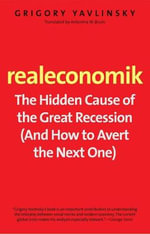 Realeconomik : The Hidden Cause of the Great Recession (and How to Avert the Next One) - Grigory Yavlinsky