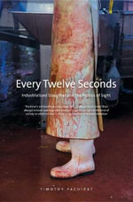 Every Twelve Seconds : Industrialized Slaughter and the Politics of Sight - Timothy Pachirat