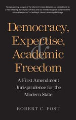 Democracy, Expertise, and Academic Freedom : A First Amendment Jurisprudence for the Modern State - Robert C. Post