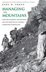 Managing the Mountains : Land Use Planning, the New Deal, and the Creation of a Federal Landscape in Appalachia - Sara M. Gregg