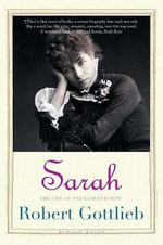 Sarah : The Life of Sarah Bernhardt - Robert Gottlieb