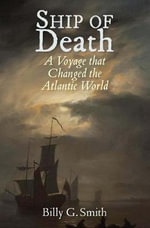 Ship of Death : A Voyage That Changed the Atlantic World - Billy G. Smith