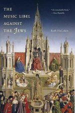 The Music Libel Against the Jews : A Life of Commitment - Ruth HaCohen