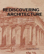 Rediscovering Architecture : Paestum in Eighteenth-Century Architectural Experience and Theory - Sigrid De Jong