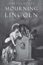 Mourning Lincoln - Martha Hodes