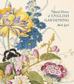 A Natural History of English Gardening : 1650--1800 - Mark Laird