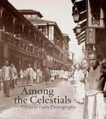 Among the Celestials : China in Early Photographs - Ferdinand M. Bertholet
