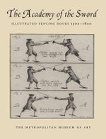 The Academy of the Sword : Illustrated Fencing Books, 1500-1800 - Donald J Larocca