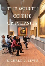 The Worth of the University : Perspectives and Lessons Learned - Richard C. Levin