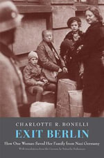 Exit Berlin : How One Woman Saved Her Family from Nazi Germany - Charlotte Bonelli