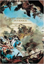 Art and Music in Venice : From The Renaissance to Baroque