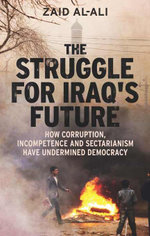 The Struggle for Iraq's Future : How Corruption, Incompetence and Sectarianism Have Undermined Democracy - Zaid Al-Ali