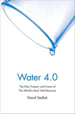 Water 4.0 : The Past, Present, and Future of the World's Most Vital Resource - David Sedlak