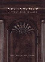 John Townsend : Newport Cabinetmaker - Morrison H Heckscher